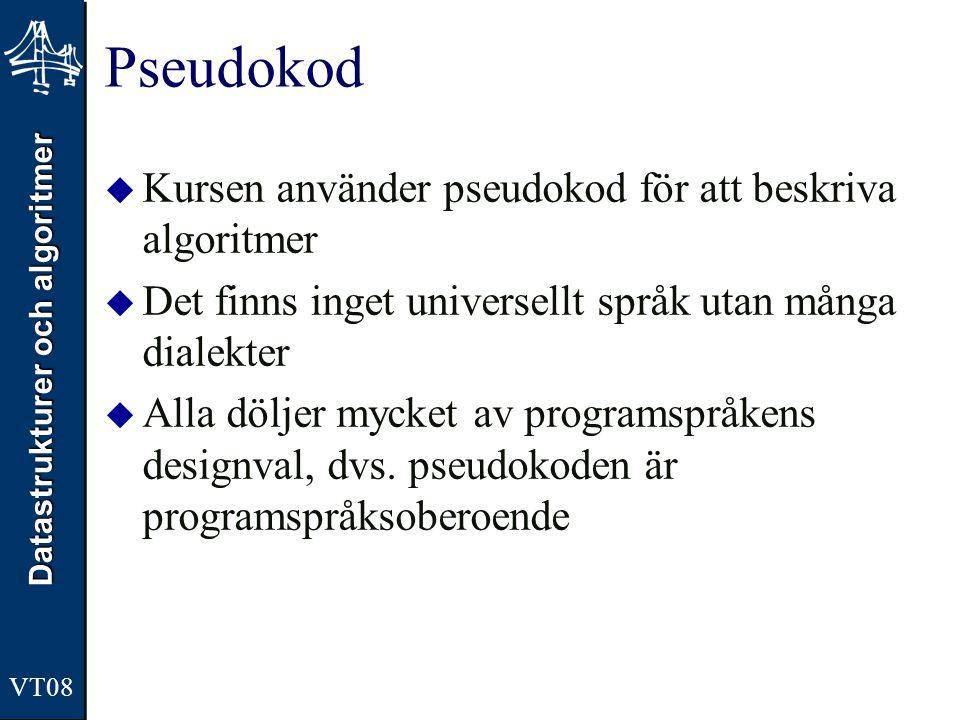 Datastrukturer och algoritmer VT08 Pseudokod  Kursen använder pseudokod för att beskriva algoritmer  Det finns inget universellt språk utan många di