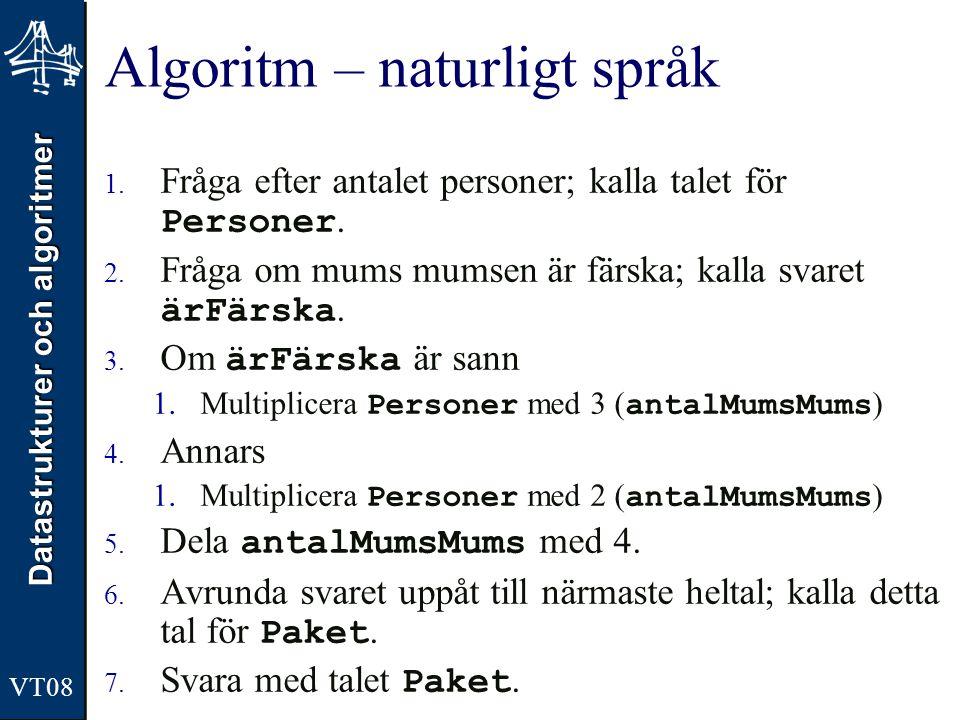 Datastrukturer och algoritmer VT08 Algoritm – naturligt språk 1. Fråga efter antalet personer; kalla talet för Personer. 2. Fråga om mums mumsen är fä