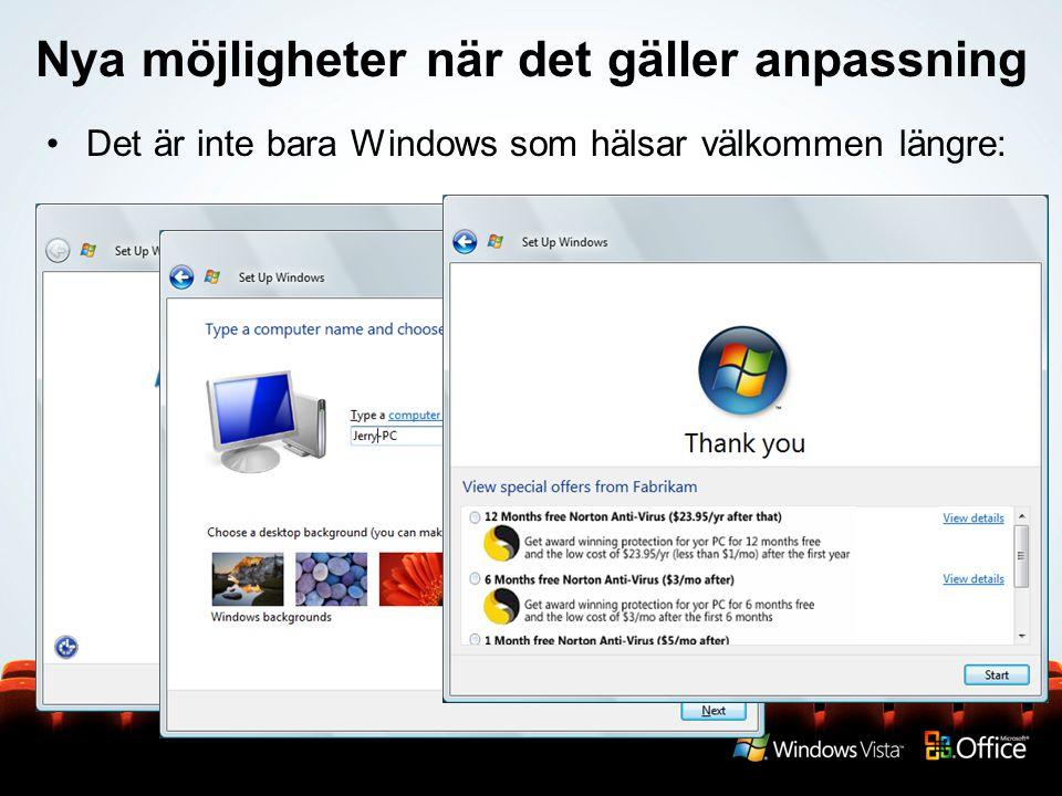Nya möjligheter när det gäller anpassning Det är inte bara Windows som hälsar välkommen längre: