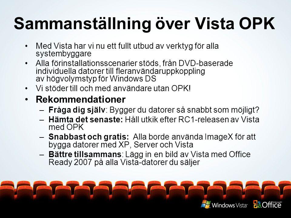 Sammanställning över Vista OPK Med Vista har vi nu ett fullt utbud av verktyg för alla systembyggare Alla förinstallationsscenarier stöds, från DVD-baserade individuella datorer till fleranvändaruppkoppling av högvolymstyp för Windows DS Vi stöder till och med användare utan OPK.