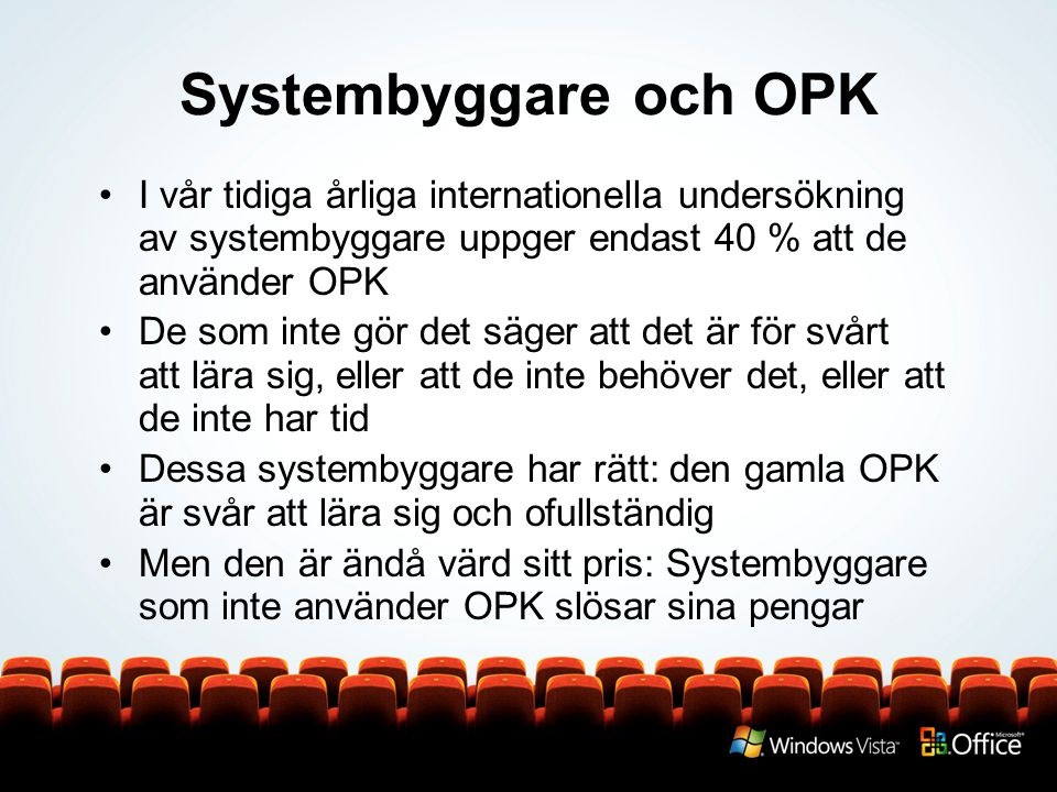 Systembyggare och OPK I vår tidiga årliga internationella undersökning av systembyggare uppger endast 40 % att de använder OPK De som inte gör det säger att det är för svårt att lära sig, eller att de inte behöver det, eller att de inte har tid Dessa systembyggare har rätt: den gamla OPK är svår att lära sig och ofullständig Men den är ändå värd sitt pris: Systembyggare som inte använder OPK slösar sina pengar
