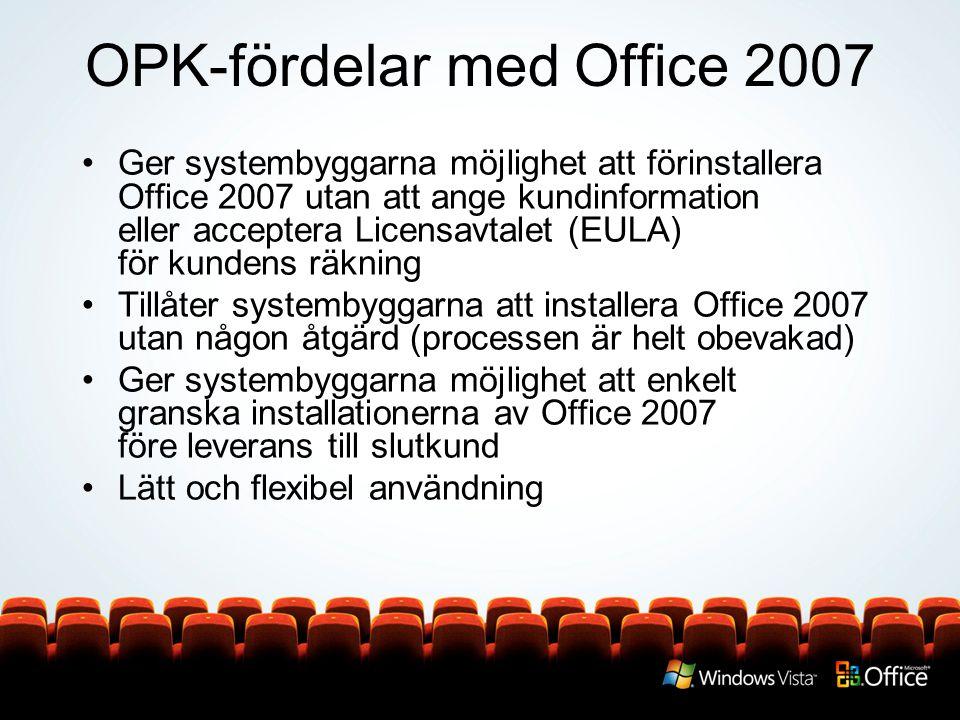 OPK-fördelar med Office 2007 Ger systembyggarna möjlighet att förinstallera Office 2007 utan att ange kundinformation eller acceptera Licensavtalet (EULA) för kundens räkning Tillåter systembyggarna att installera Office 2007 utan någon åtgärd (processen är helt obevakad) Ger systembyggarna möjlighet att enkelt granska installationerna av Office 2007 före leverans till slutkund Lätt och flexibel användning