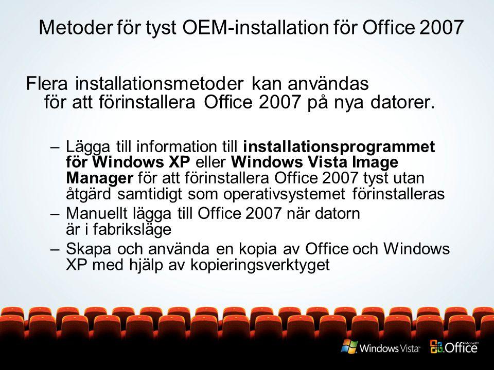 Metoder för tyst OEM-installation för Office 2007 Flera installationsmetoder kan användas för att förinstallera Office 2007 på nya datorer.