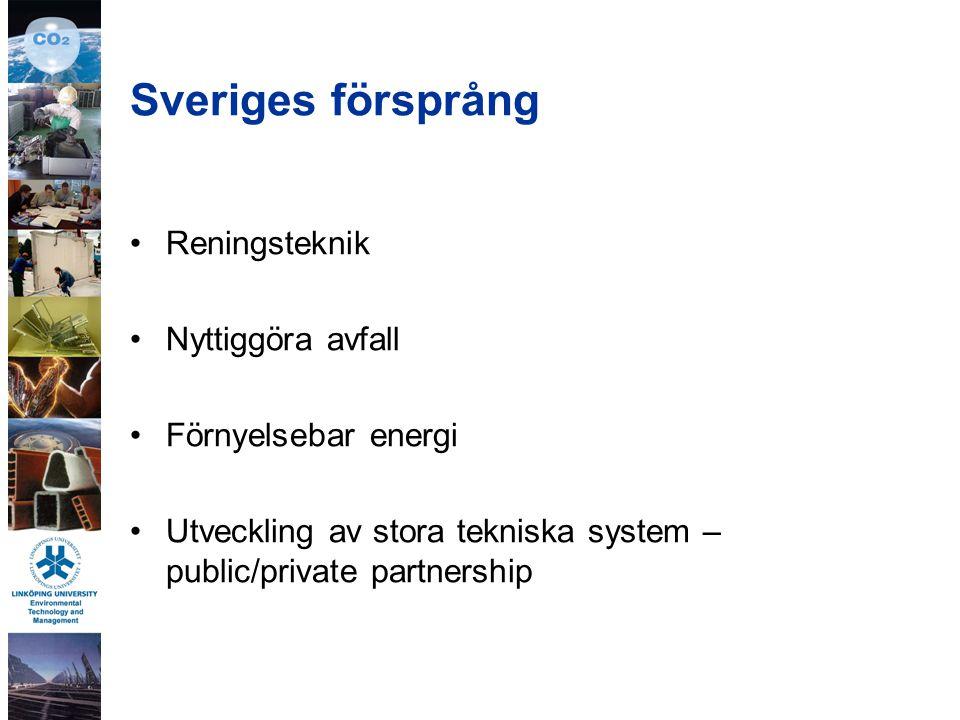 Sveriges försprång Reningsteknik Nyttiggöra avfall Förnyelsebar energi Utveckling av stora tekniska system – public/private partnership