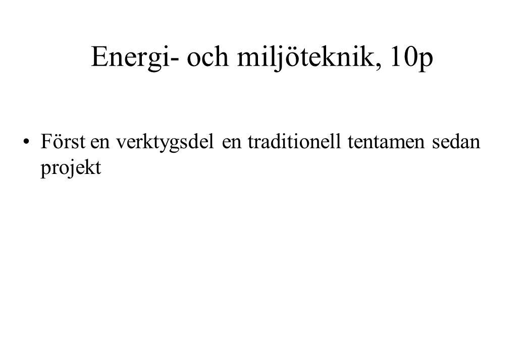 Energi- och miljöteknik, 10p Först en verktygsdel en traditionell tentamen sedan projekt