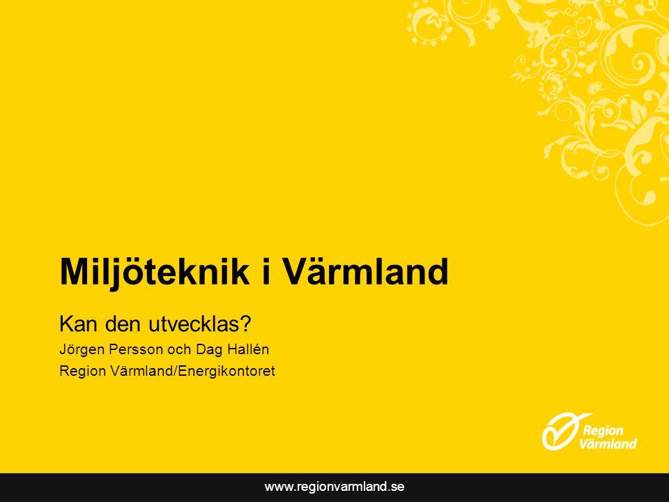 www.regionvarmland.se Miljöteknik i Värmland Kan den utvecklas? Jörgen Persson och Dag Hallén Region Värmland/Energikontoret