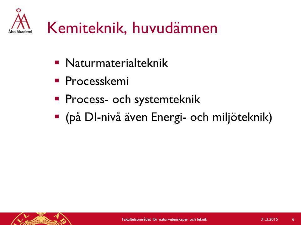 Kemiteknik, huvudämnen  Naturmaterialteknik  Processkemi  Process- och systemteknik  (på DI-nivå även Energi- och miljöteknik) 31.3.2015Fakultetsområdet för naturvetenskaper och teknik 6