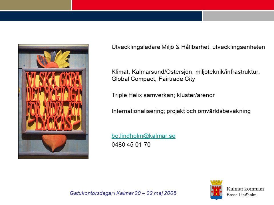 Kalmar kommun Bosse Lindholm Gatukontorsdagar i Kalmar 20 – 22 maj 2008 Utvecklingsledare Miljö & Hållbarhet, utvecklingsenheten Klimat, Kalmarsund/Ös