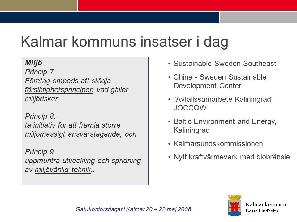 Kalmar kommun Bosse Lindholm Gatukontorsdagar i Kalmar 20 – 22 maj 2008 Kalmar kommuns insatser i dag Miljö Princip 7 Företag ombeds att stödja försik