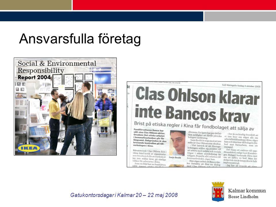 Kalmar kommun Bosse Lindholm Gatukontorsdagar i Kalmar 20 – 22 maj 2008 Ansvarsfulla företag