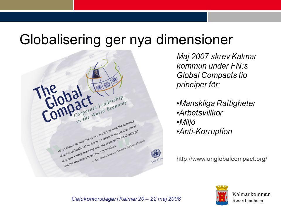 Kalmar kommun Bosse Lindholm Gatukontorsdagar i Kalmar 20 – 22 maj 2008 Globalisering ger nya dimensioner Maj 2007 skrev Kalmar kommun under FN:s Glob