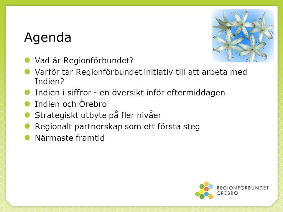 Agenda Vad är Regionförbundet. Varför tar Regionförbundet initiativ till att arbeta med Indien.