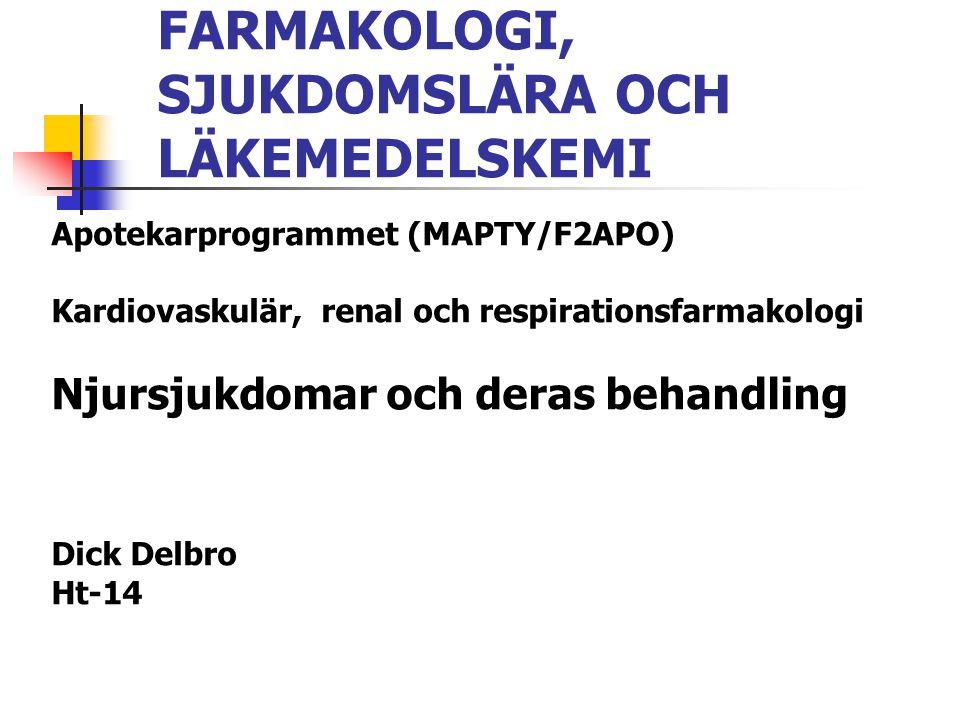 FARMAKOLOGI, SJUKDOMSLÄRA OCH LÄKEMEDELSKEMI Apotekarprogrammet (MAPTY/F2APO) Kardiovaskulär, renal och respirationsfarmakologi Njursjukdomar och dera