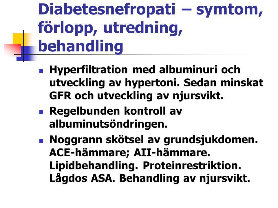 Diabetesnefropati – symtom, förlopp, utredning, behandling Hyperfiltration med albuminuri och utveckling av hypertoni. Sedan minskat GFR och utvecklin
