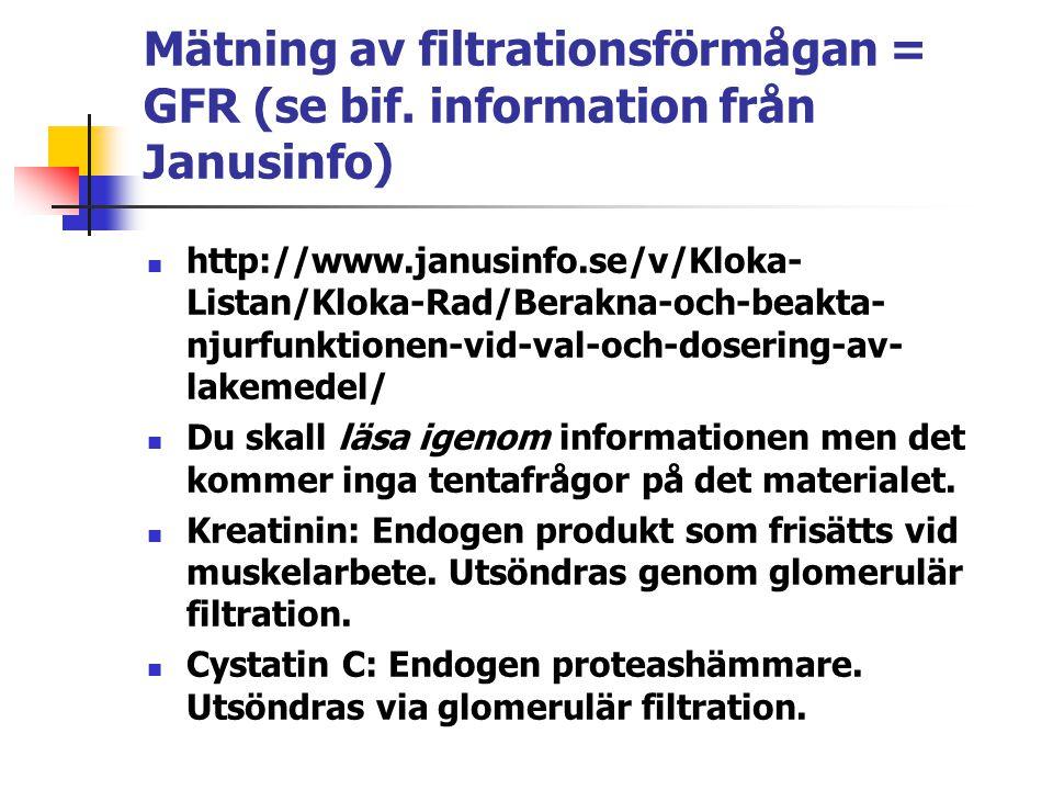 Mätning av filtrationsförmågan = GFR (se bif. information från Janusinfo) http://www.janusinfo.se/v/Kloka- Listan/Kloka-Rad/Berakna-och-beakta- njurfu