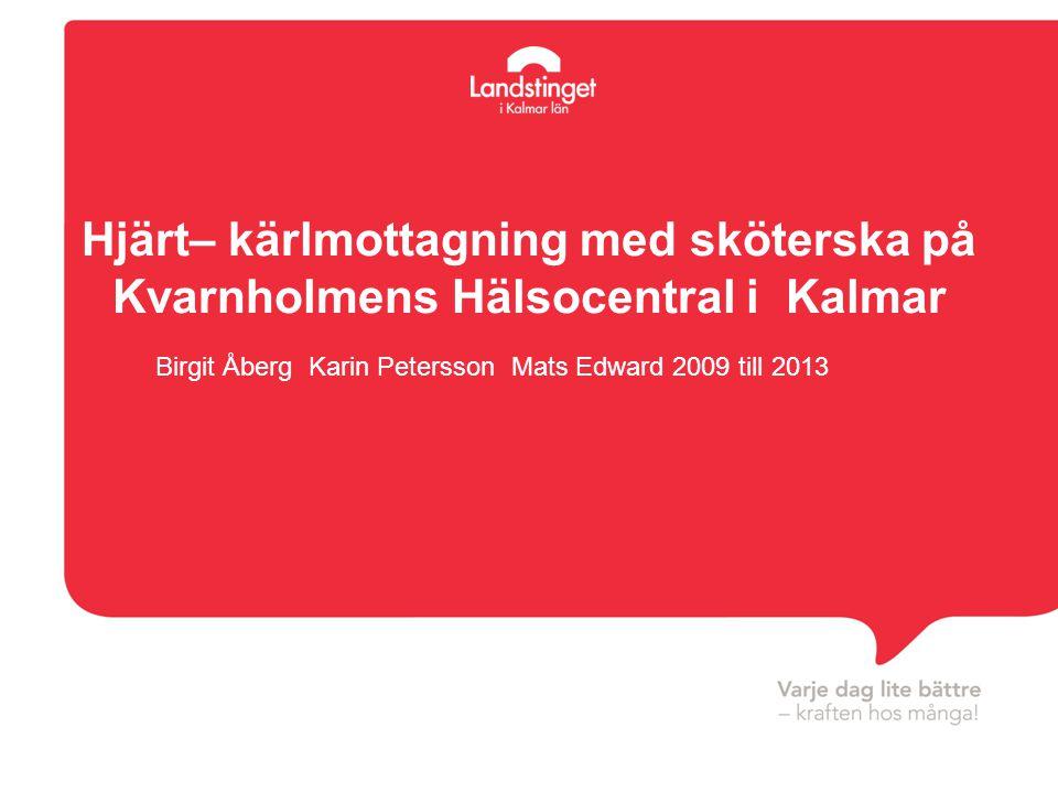 Hjärt– kärlmottagning med sköterska på Kvarnholmens Hälsocentral i Kalmar Birgit Åberg Karin Petersson Mats Edward 2009 till 2013