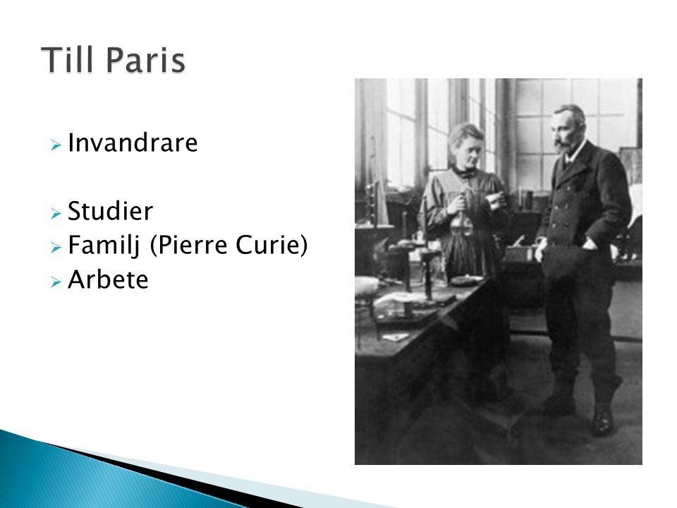  Invandrare  Studier  Familj (Pierre Curie)  Arbete
