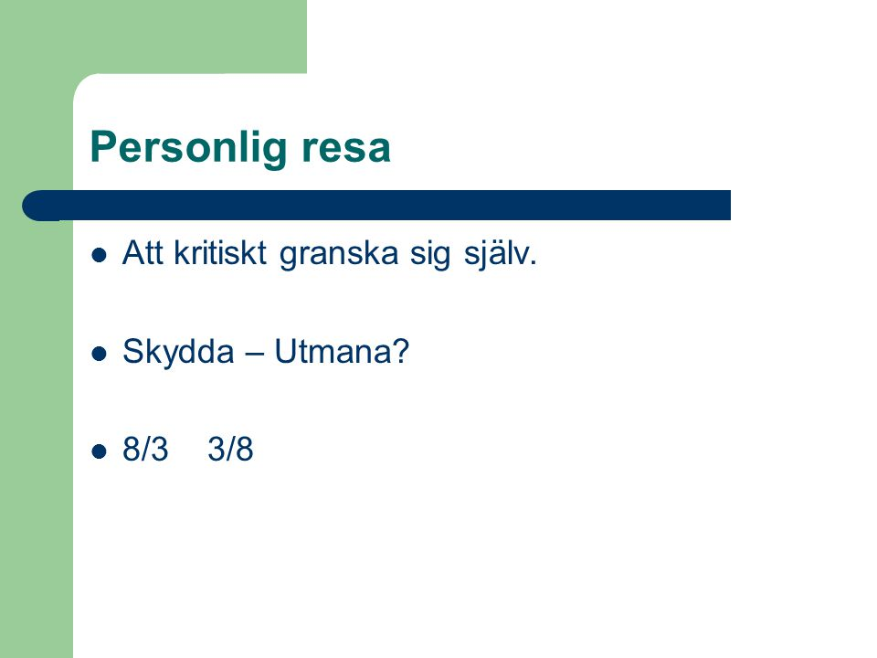 Personlig resa Att kritiskt granska sig själv. Skydda – Utmana? 8/3 3/8