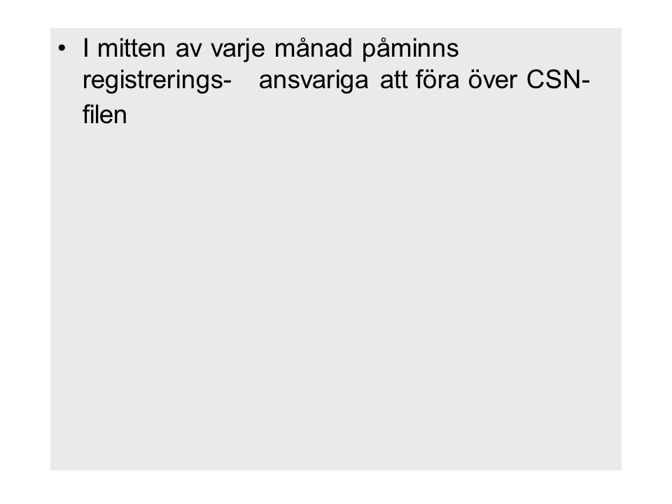 I mitten av varje månad påminns registrerings-ansvariga att föra över CSN- filen