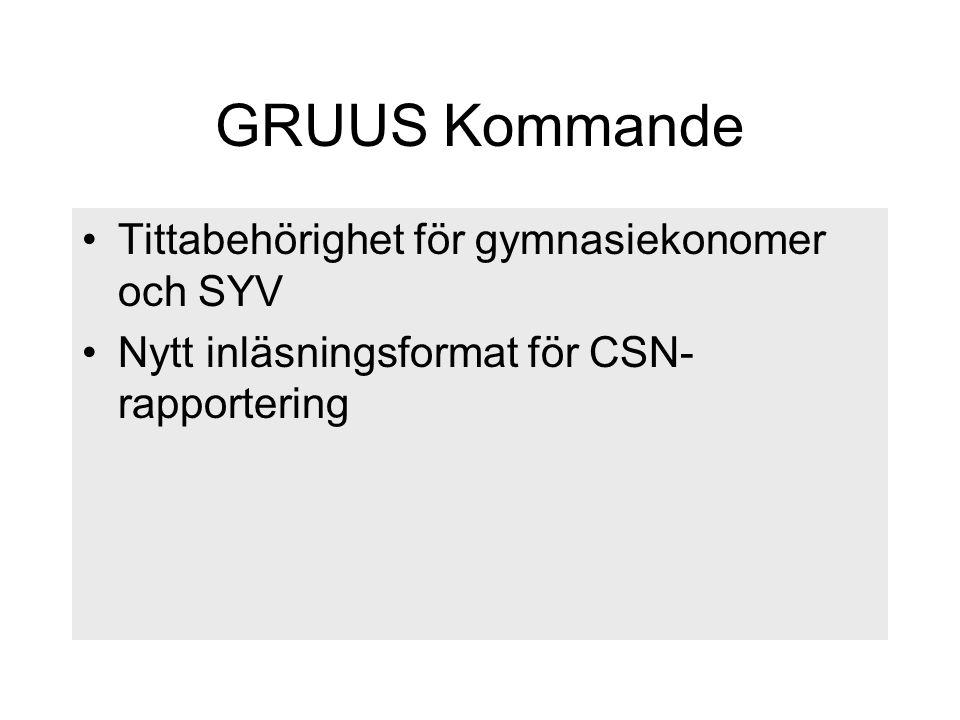 GRUUS Kommande Tittabehörighet för gymnasiekonomer och SYV Nytt inläsningsformat för CSN- rapportering