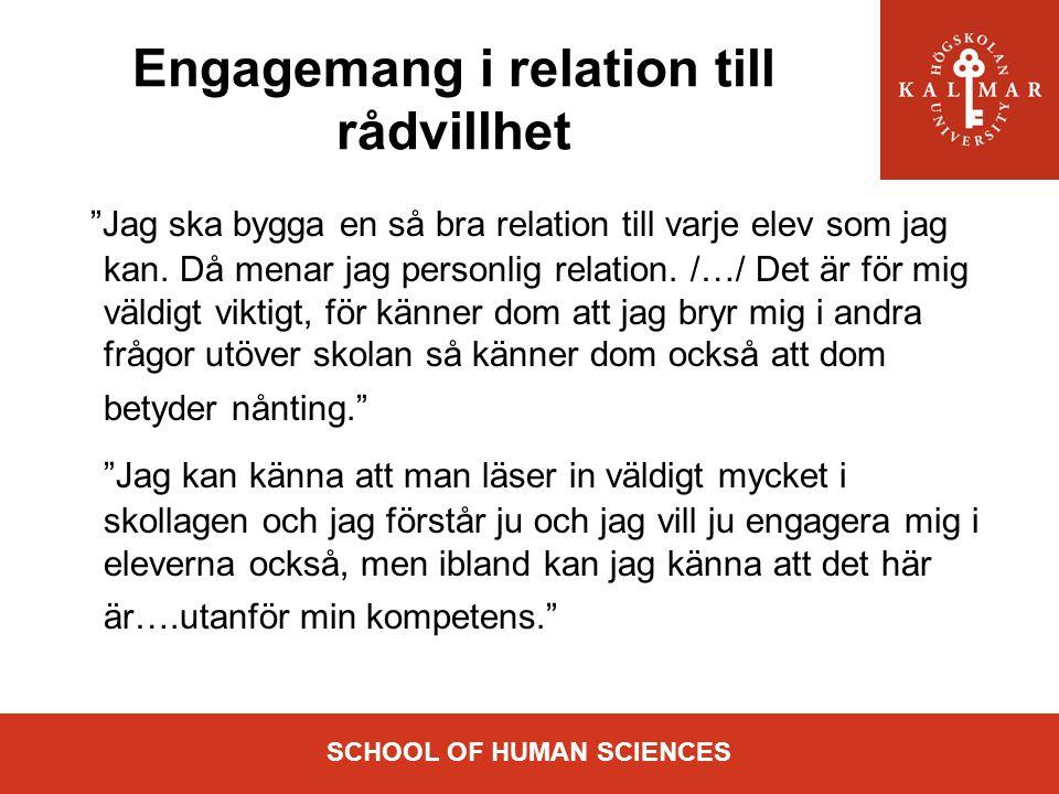 """SCHOOL OF HUMAN SCIENCES Engagemang i relation till rådvillhet """"Jag ska bygga en så bra relation till varje elev som jag kan. Då menar jag personlig r"""