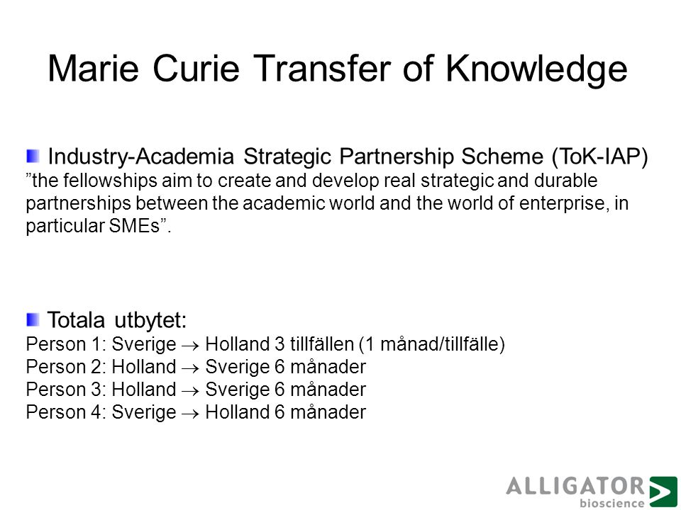 Marie Curie Transfer of Knowledge Industry-Academia Strategic Partnership Scheme (ToK-IAP) the fellowships aim to create and develop real strategic and durable partnerships between the academic world and the world of enterprise, in particular SMEs .