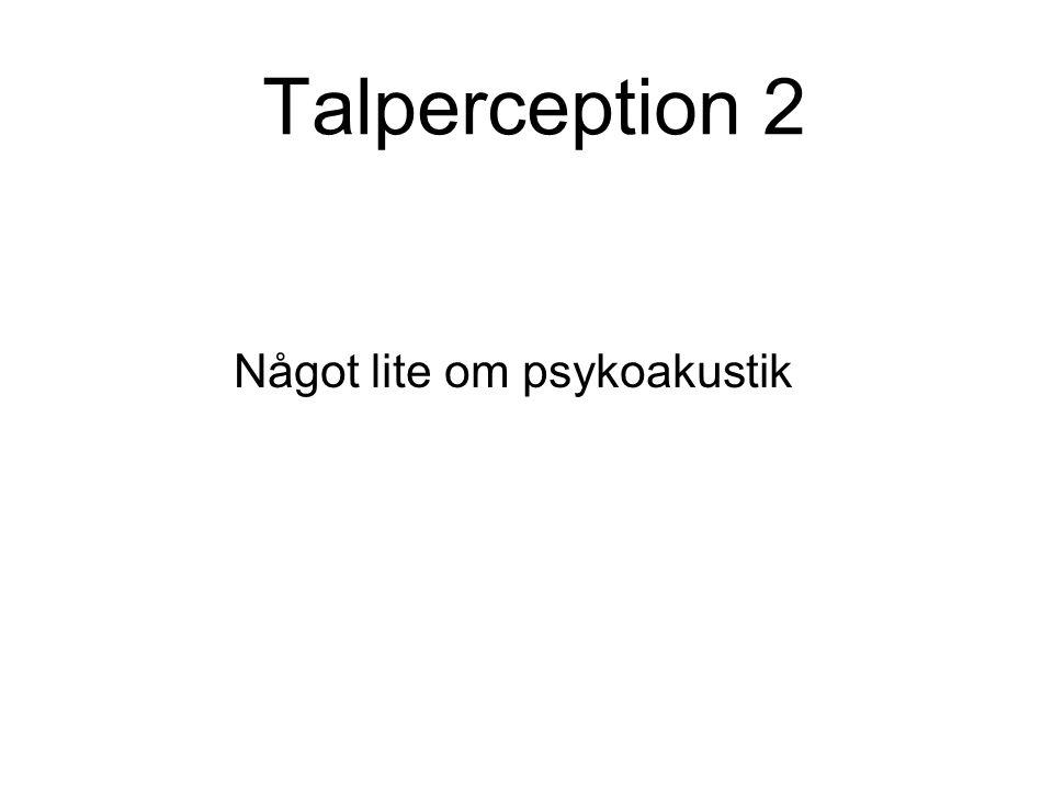 Talperception 2 Något lite om psykoakustik