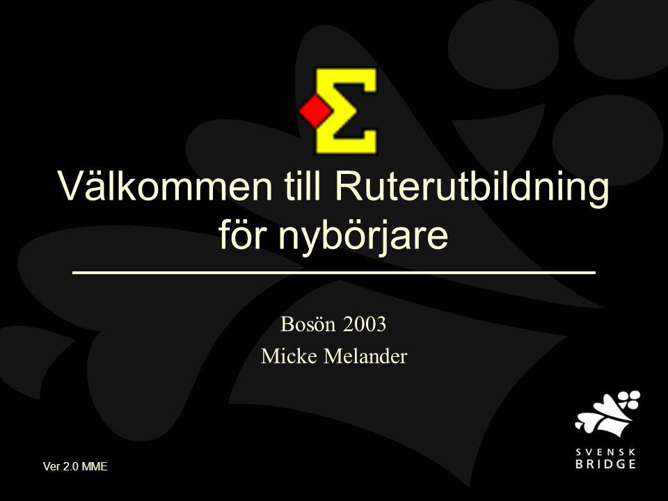 Ver 2.0 MME Välkommen till Ruterutbildning för nybörjare Bosön 2003 Micke Melander