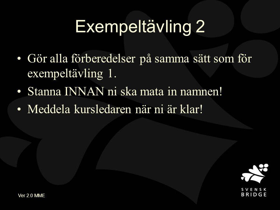 Ver 2.0 MME Exempeltävling 2 Gör alla förberedelser på samma sätt som för exempeltävling 1. Stanna INNAN ni ska mata in namnen! Meddela kursledaren nä