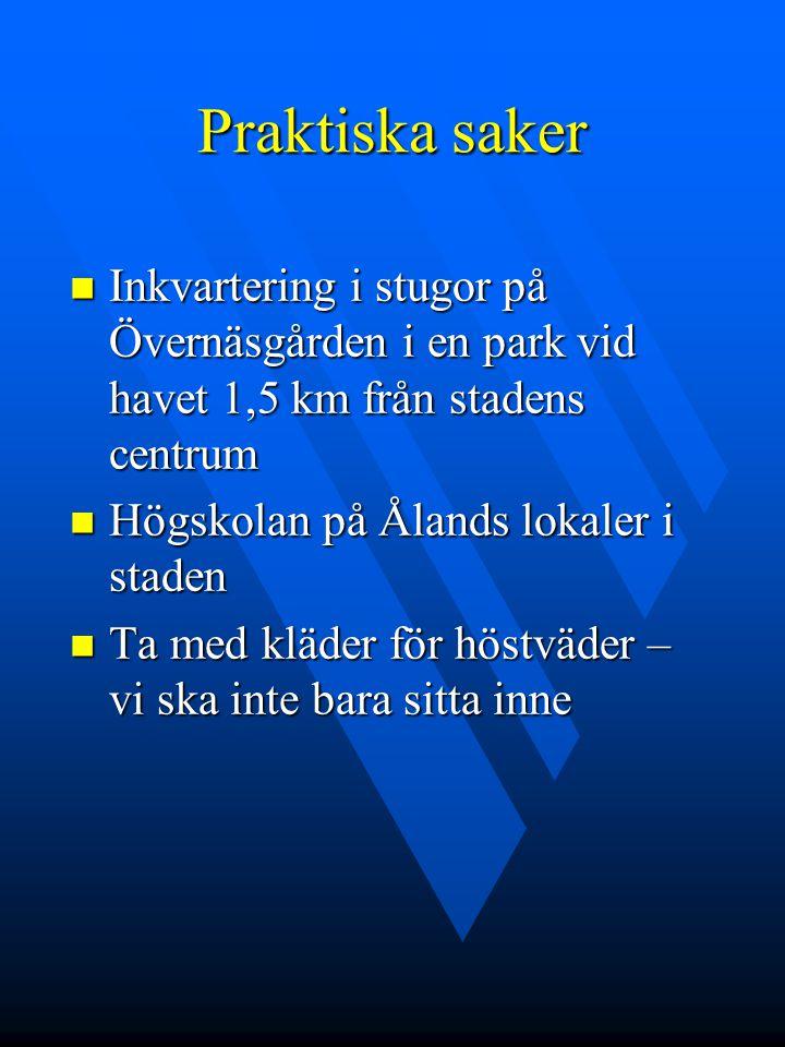 Praktiska saker Inkvartering i stugor på Övernäsgården i en park vid havet 1,5 km från stadens centrum Inkvartering i stugor på Övernäsgården i en park vid havet 1,5 km från stadens centrum Högskolan på Ålands lokaler i staden Högskolan på Ålands lokaler i staden Ta med kläder för höstväder – vi ska inte bara sitta inne Ta med kläder för höstväder – vi ska inte bara sitta inne
