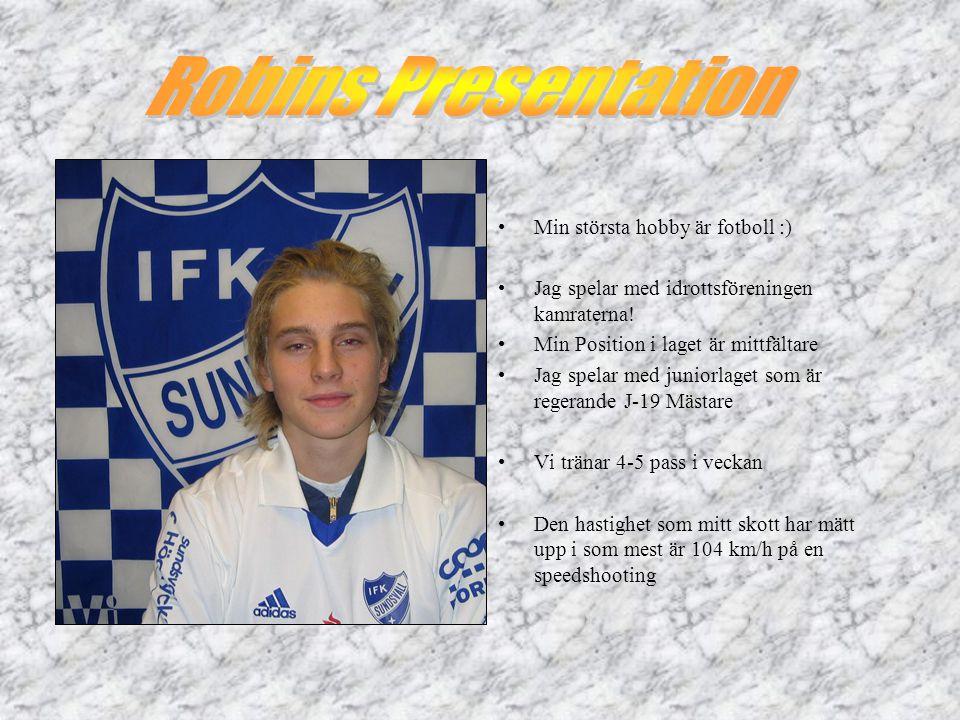 Min största hobby är fotboll :) Jag spelar med idrottsföreningen kamraterna.
