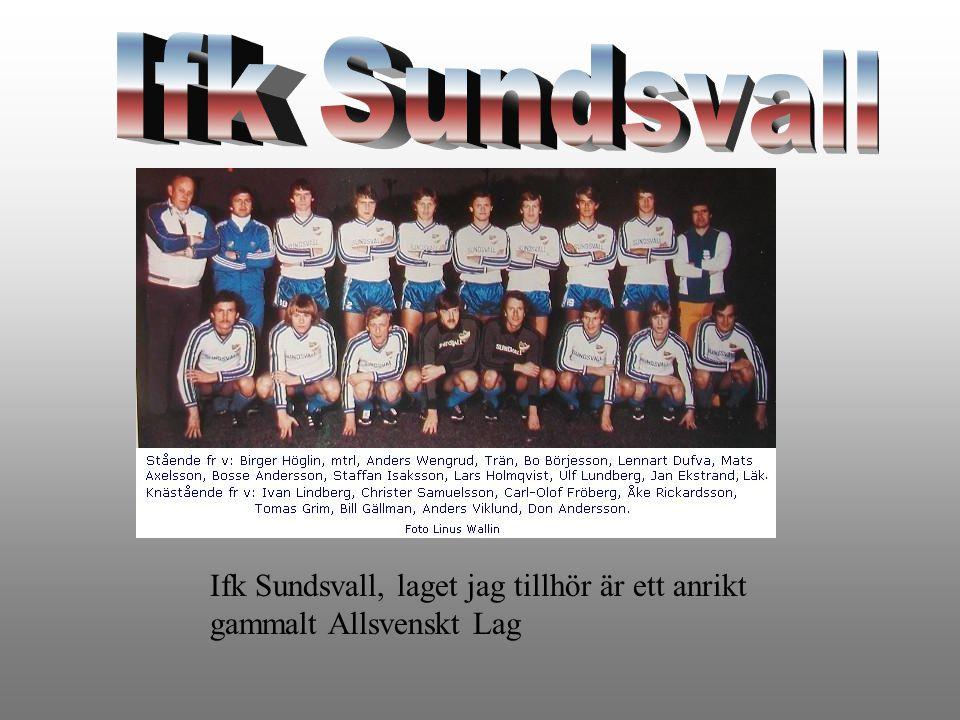 Ifk Sundsvall, laget jag tillhör är ett anrikt gammalt Allsvenskt Lag