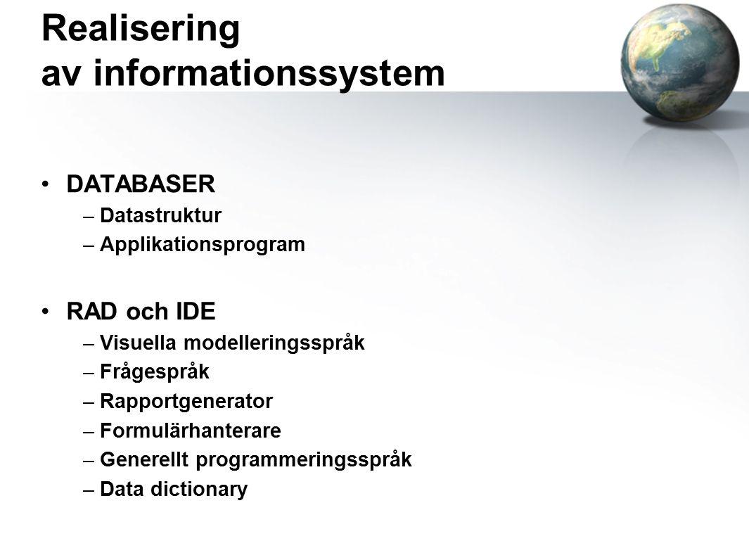 Realisering av informationssystem DATABASER – Datastruktur – Applikationsprogram RAD och IDE – Visuella modelleringsspråk – Frågespråk – Rapportgenerator – Formulärhanterare – Generellt programmeringsspråk – Data dictionary
