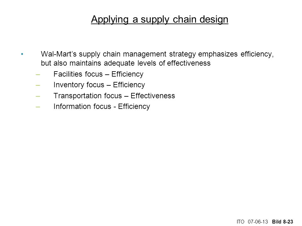 ITO 07-06-13 Bild 8-23 Applying a supply chain design Wal-Mart's supply chain management strategy emphasizes efficiency, but also maintains adequate l