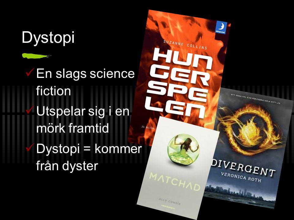Dystopi En slags science fiction Utspelar sig i en mörk framtid Dystopi = kommer från dyster