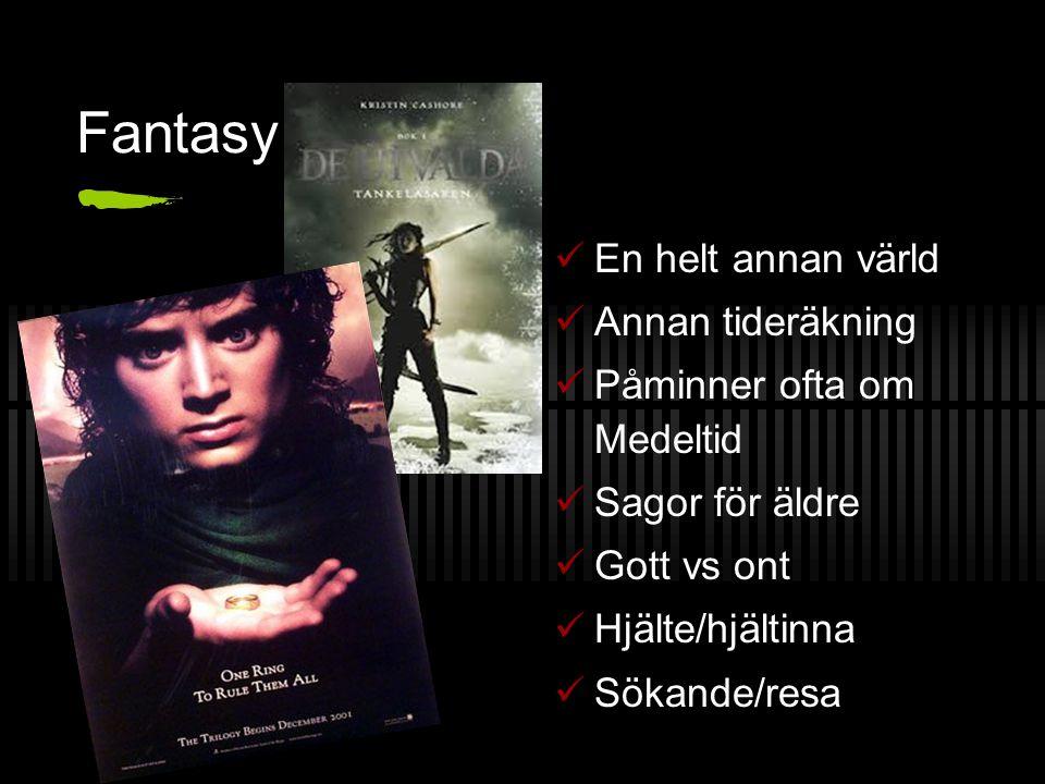 Fantasy En helt annan värld Annan tideräkning Påminner ofta om Medeltid Sagor för äldre Gott vs ont Hjälte/hjältinna Sökande/resa