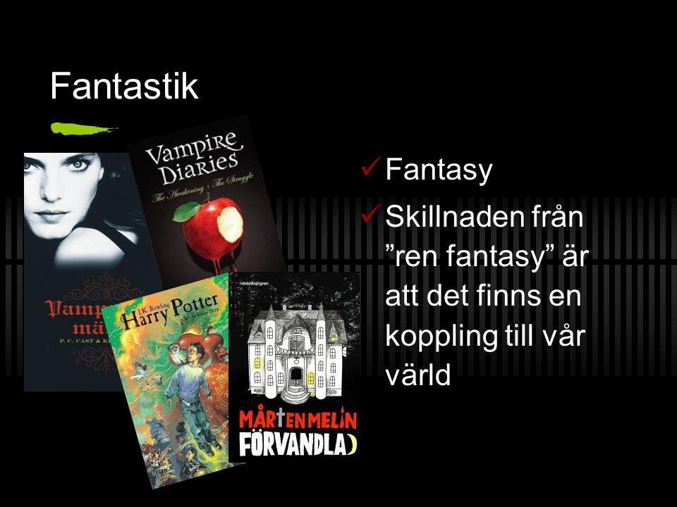 """Fantastik Fantasy Skillnaden från """"ren fantasy"""" är att det finns en koppling till vår värld"""