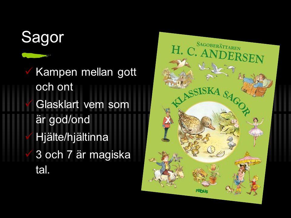Sagor Kampen mellan gott och ont Glasklart vem som är god/ond Hjälte/hjältinna 3 och 7 är magiska tal.