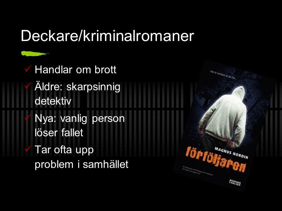 Deckare/kriminalromaner Handlar om brott Äldre: skarpsinnig detektiv Nya: vanlig person löser fallet Tar ofta upp problem i samhället