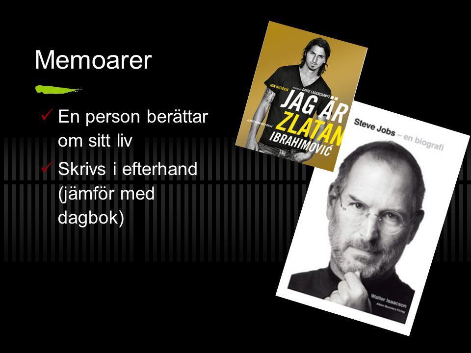 Memoarer En person berättar om sitt liv Skrivs i efterhand (jämför med dagbok)