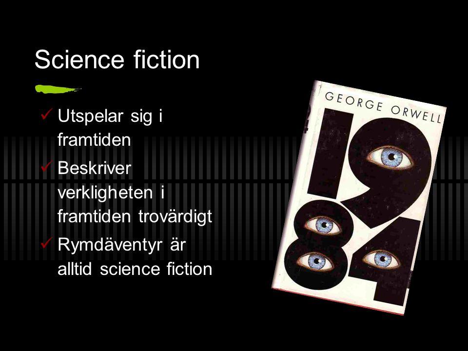 Science fiction Utspelar sig i framtiden Beskriver verkligheten i framtiden trovärdigt Rymdäventyr är alltid science fiction