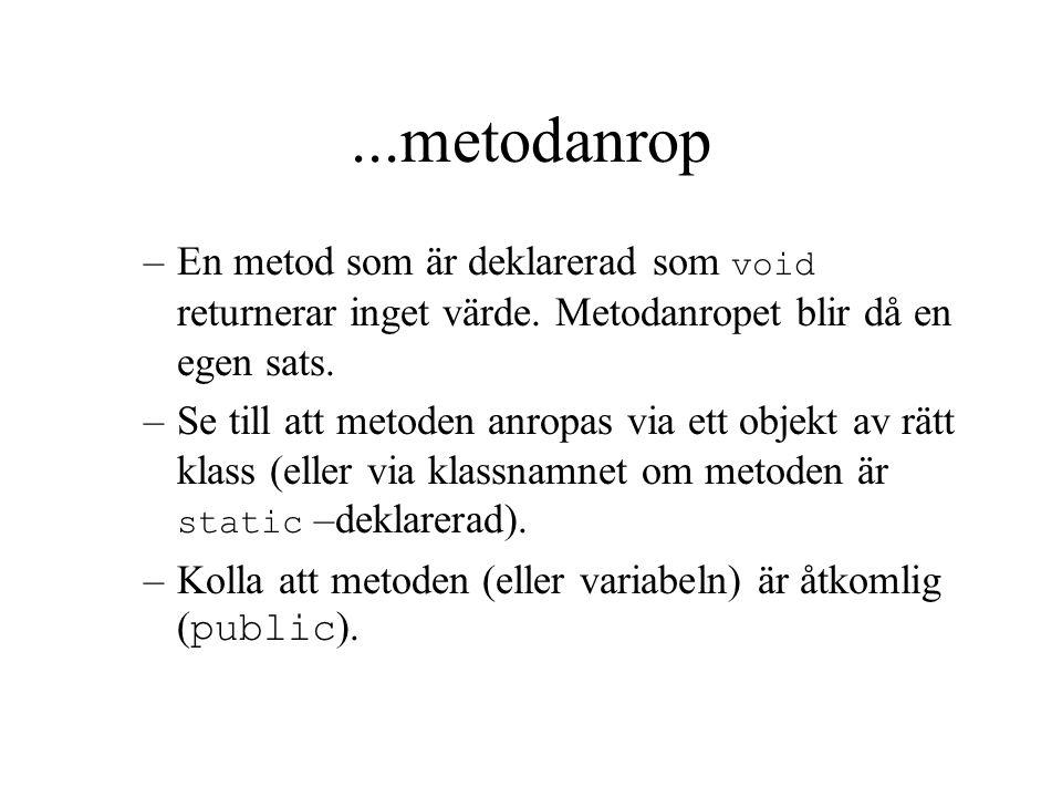 ...metodanrop –En metod som är deklarerad som void returnerar inget värde. Metodanropet blir då en egen sats. –Se till att metoden anropas via ett obj