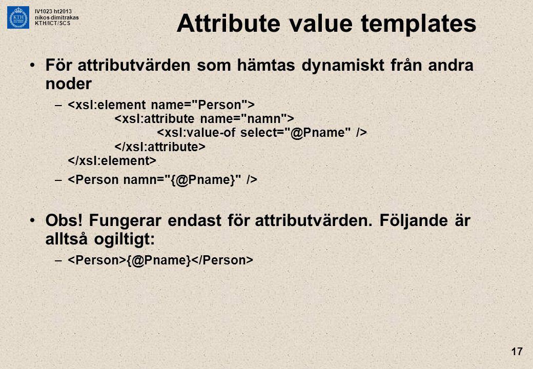 IV1023 ht2013 nikos dimitrakas KTH/ICT/SCS 17 Attribute value templates För attributvärden som hämtas dynamiskt från andra noder – Obs.