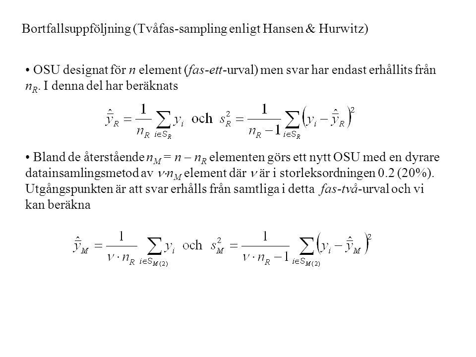Bortfallsuppföljning (Tvåfas-sampling enligt Hansen & Hurwitz) OSU designat för n element (fas-ett-urval) men svar har endast erhållits från n R. I de