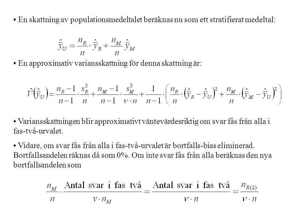En skattning av populationsmedeltalet beräknas nu som ett stratifierat medeltal: En approximativ variansskattning för denna skattning är: Variansskatt