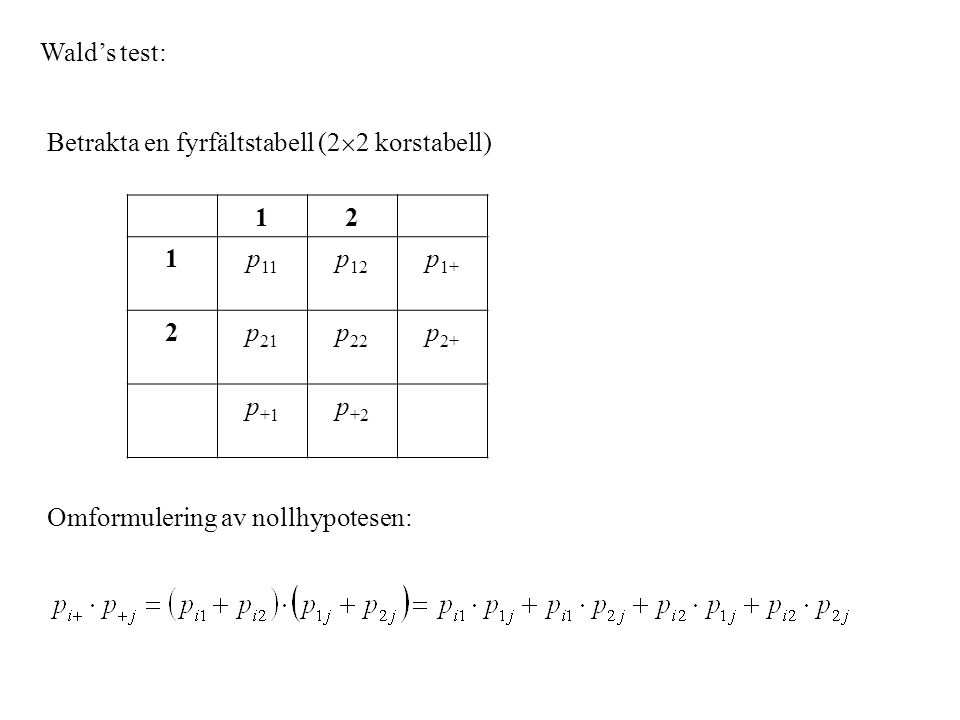 Om H 0 är sann får vi: Samma ekvation fås vid utveckling av varje p ij