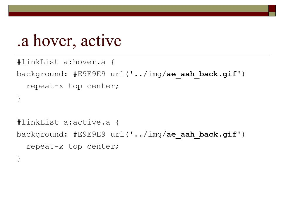 .a hover, active #linkList a:hover.a { background: #E9E9E9 url( ../img/ae_aah_back.gif ) repeat-x top center; } #linkList a:active.a { background: #E9E9E9 url( ../img/ae_aah_back.gif ) repeat-x top center; }
