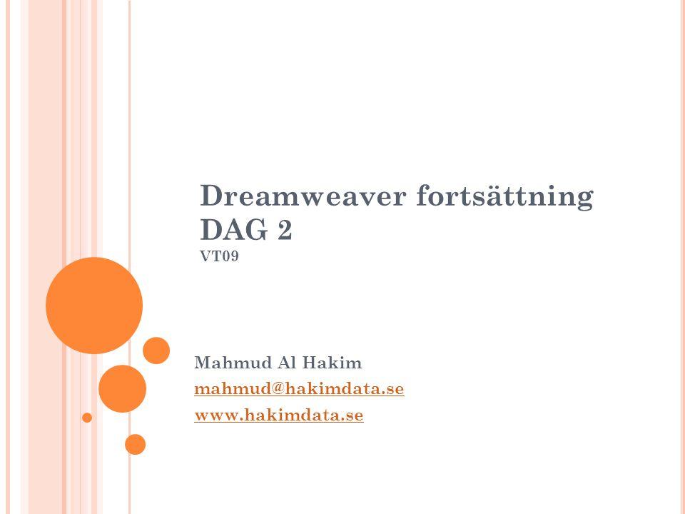 Dreamweaver fortsättning DAG 2 VT09 Mahmud Al Hakim mahmud@hakimdata.se www.hakimdata.se