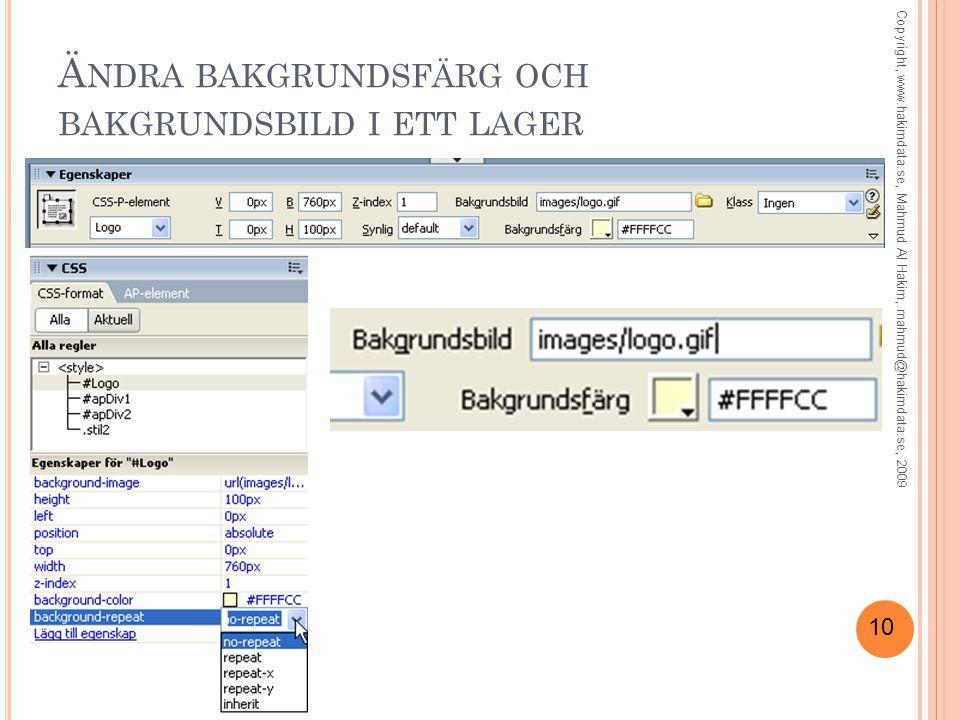 10 Ä NDRA BAKGRUNDSFÄRG OCH BAKGRUNDSBILD I ETT LAGER Copyright, www.hakimdata.se, Mahmud Al Hakim, mahmud@hakimdata.se, 2009