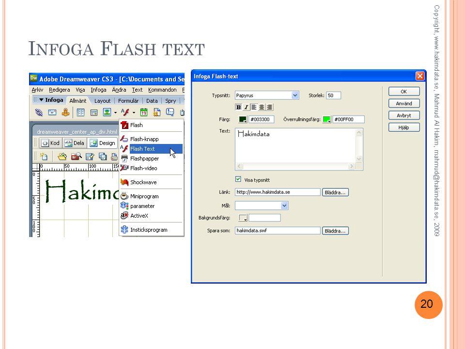 20 I NFOGA F LASH TEXT Copyright, www.hakimdata.se, Mahmud Al Hakim, mahmud@hakimdata.se, 2009